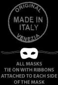 MADE IN ITALY. ALL MASKS TIE ON WITH RIBBONS ATTACHED TO EACH SIDE OF THE MASK
